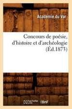 Concours de Poesie, D'Histoire Et D'Archeologie (Ed.1873)