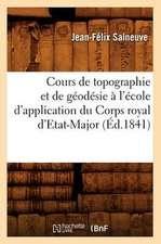 Cours de Topographie Et de Geodesie A L'Ecole D'Application Du Corps Royal D'Etat-Major (Ed.1841)