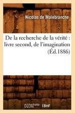 de La Recherche de La Verite:  Livre Second, de L'Imagination (Ed.1886)