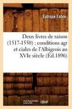 Deux Livres de Raison (1517-1550):  Conditions Agr Et Ciales de L'Albigeois Au Xvie Siecle (Ed.1896)