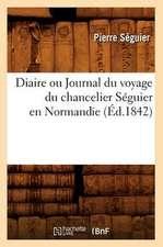 Diaire Ou Journal Du Voyage Du Chancelier Seguier En Normandie (Ed.1842)