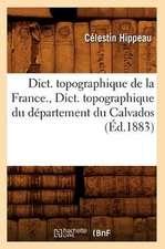 Dict. Topographique de la France., Dict. Topographique Du Departement Du Calvados:  Arrondissement de Boulogne-Sur-Mer (Ed.1881)