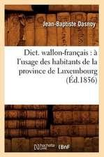 Dict. Wallon-Francais:  A L'Usage Des Habitants de La Province de Luxembourg (Ed.1856)
