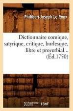 Dictionnaire Comique, Satyrique, Critique, Burlesque, Libre Et Proverbial (Ed.1750)