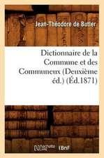 Dictionnaire de La Commune Et Des Communeux (Deuxieme Ed.) (Ed.1871)