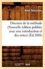 Discours de La Methode (Nouvelle Edition Publiee Avec Une Introduction Et Des Notes)