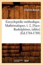 Encyclopedie Methodique. Mathematiques. T. 2, [Face-Rudolphines, Tables] (Ed.1784-1789)