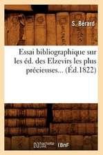Essai Bibliographique Sur Les Ed. Des Elzevirs Les Plus Precieuses... (Ed.1822):  Ouvrage Posthume (Ed.1794)