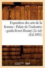 Exposition Des Arts de La Femme:  Guide-Livret Illustre (2e Ed) (Ed.1892)