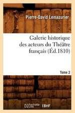Galerie Historique Des Acteurs Du Theatre Francais. Tome 2 (Ed.1810)