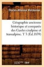Geographie Ancienne Historique Et Comparee Des Gaules Cisalpine Et Transalpine. T 3 (Ed.1839)