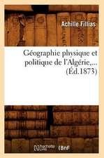Geographie Physique Et Politique de L'Algerie, ... (Ed.1873)