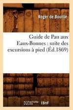 Guide de Pau Aux Eaux-Bonnes:  Suite Des Excursions a Pied (Ed.1869)