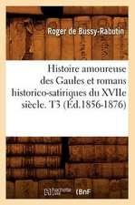 Histoire Amoureuse Des Gaules Et Romans Historico-Satiriques Du Xviie Siecle. T3 (Ed.1856-1876)