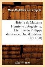 Histoire de Madame Henriette D'Angleterre, 1 Femme de Philippe de France, Duc D'Orleans . (Ed.1720)