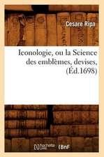 Iconologie, Ou La Science Des Emblemes, Devises,