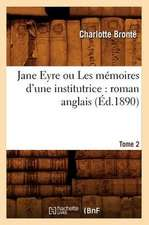Jane Eyre Ou Les Memoires D'Une Institutrice:  Roman Anglais. Tome 2 (Ed.1890)