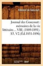 Journal Des Goncourt:  Memoires de La Vie Litteraire. Tome VIII. (Ed.1851-1896)