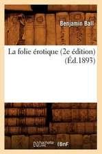 La Folie Erotique (2e Edition) (Ed.1893)
