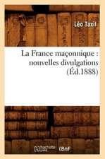 La France Maconnique:  Nouvelles Divulgations (Ed.1888)