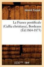 La France Pontificale (Gallia Christiana), Bordeaux (Ed.1864-1873)