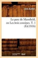 Le Parc de Mansfield, Ou Les Trois Cousines. T. 1 (Ed.1816)