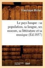 Le Pays Basque:  Sa Population, Sa Langue, Ses Moeurs, Sa Litterature Et Sa Musique (Ed.1857)