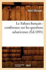 Le Sahara Francais:  Conference Sur Les Questions Sahariennes, (Ed.1891)