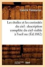 Les Etoiles Et Les Curiosites Du Ciel:  Description Complete Du Ciel Visible A L'Oeil NU (Ed.1882)