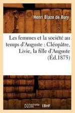 Les Femmes Et la Societe Au Temps D'Auguste:  Cleopatre, Livie, la Fille D'Auguste