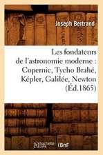 Les Fondateurs de L'Astronomie Moderne:  Copernic, Tycho Brahe, Kepler, Galilee, Newton (Ed.1865)