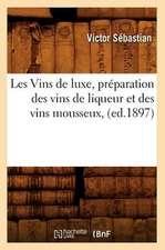 Les Vins de Luxe, Preparation Des Vins de Liqueur Et Des Vins Mousseux,