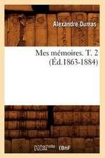 Mes Memoires. T. 2 (Ed.1863-1884)