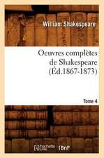 Oeuvres Completes de Shakespeare. Tome 4 (Ed.1867-1873)
