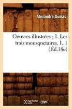 Oeuvres Illustrees; 1. Les Trois Mousquetaires. 1, 1 (Ed.18e)