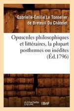 Opuscules Philosophiques Et Litteraires, La Plupart Posthumes Ou Inedites (Ed.1796)