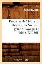 Panorama de Metz a Vol D'Oiseau, Ou Nouveau Guide Du Voyageur a Metz (Ed.1861)