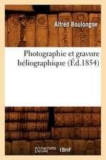 Photographie Et Gravure Heliographique (Ed.1854)