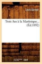 Trois ANS a la Martinique... (Ed.1892):  L'Ame, Les Sept Principes de L'Homme Et Dieu (Ed.1892)