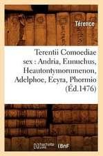 Terentii Comoediae Sex:  Andria, Eunuchus, Heautontymorumenon, Adelphoe, Ecyra, Phormio (Ed.1476)