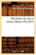 Abecedaire Des Arts Et Metiers Illustre, (Ed.1863)