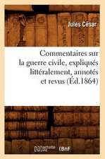 Commentaires Sur La Guerre Civile, Expliques Litteralement, Annotes Et Revus (Ed.1864)