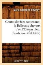 Contes Des Fees Contenant:  La Belle Aux Cheveux D'Or, L'Oiseau Bleu, Brinborion (Ed.1845)