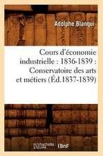 Cours D'Economie Industrielle:  Conservatoire Des Arts Et Metiers (Ed.1837-1839)