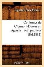Coutumes de Clermont-Dessus En Agenais 1262, Publiees (Ed.1881)