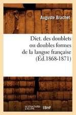 Dict. Des Doublets Ou Doubles Formes de La Langue Francaise (Ed.1868-1871)
