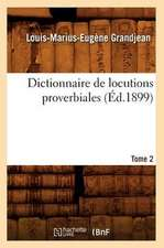 Dictionnaire de Locutions Proverbiales. Tome 2 (Ed.1899)