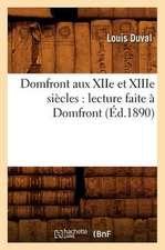 Domfront Aux Xiie Et Xiiie Siecles:  Lecture Faite a Domfront, (Ed.1890)