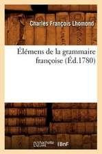 Elemens de La Grammaire Francoise (Ed.1780)