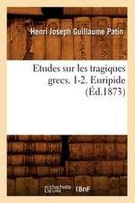 Etudes Sur Les Tragiques Grecs. 1-2. Euripide (Ed.1873)